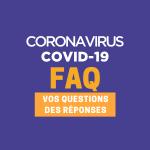 FAQ Covid-19 : vos questions, des réponses